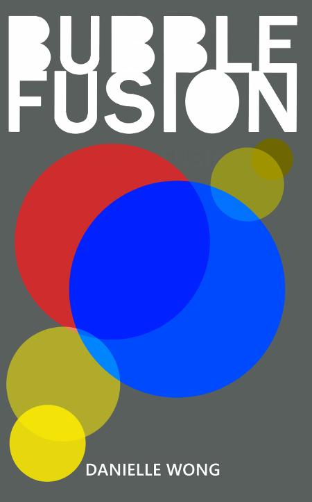 blue, red, yellow bubbles on gray background with white text that reads Bubble Fusion Danielle Wong
